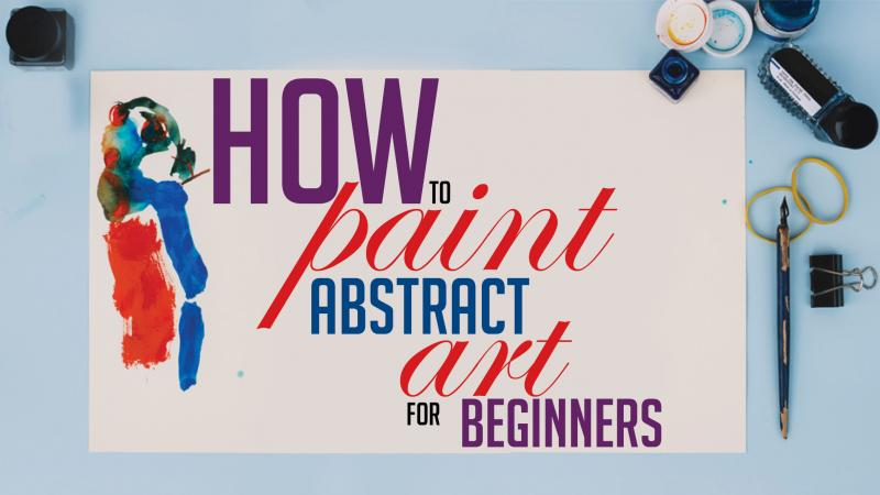 How To Paint Abstract Art For Beginners