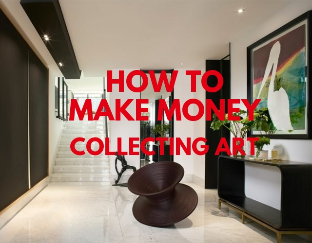 How to Make Money Collecting Art