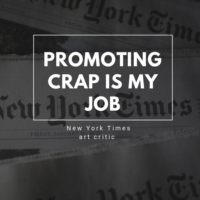 New york times art critic – promoting crap is my job!